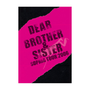 【LIVE DVD】SOPHIA TOUR 2006「DEAR…BROTHER&SISTER」